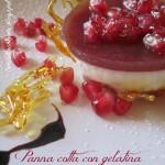 Panna cotta con gelatina alla melagrana e aceto balsamico